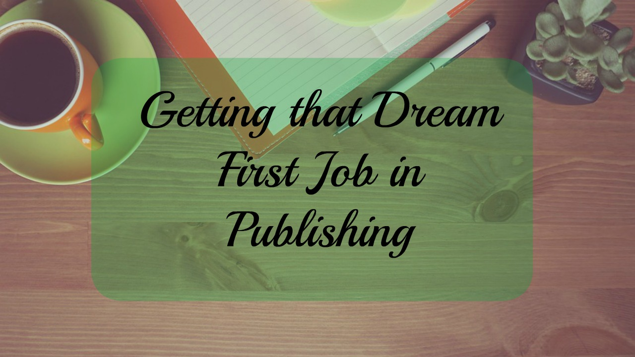 getting that dream first job in publishing atwood tate getting that dream first job