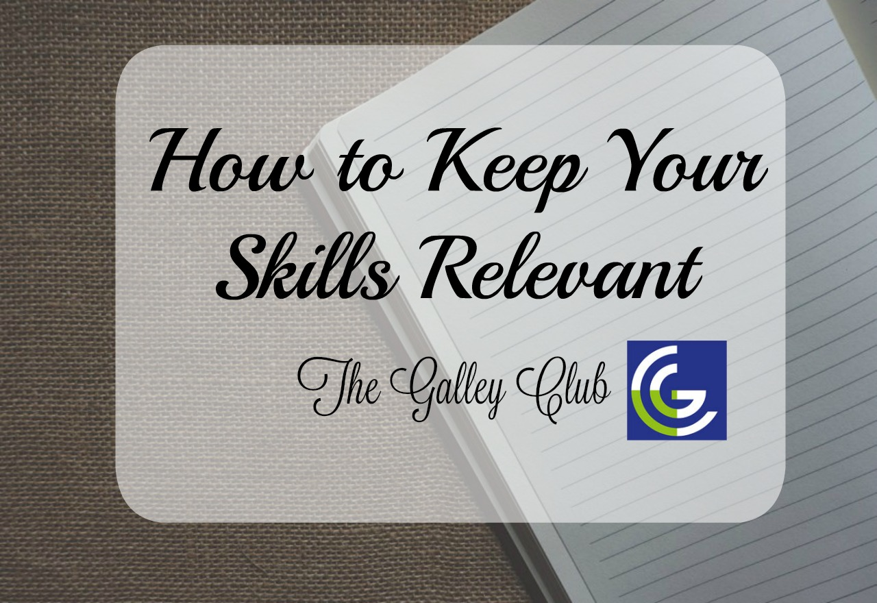 how to keep your skills relevant - the galley club