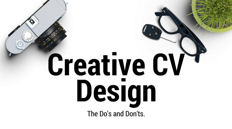 Creative CV Design: the do's and don'ts