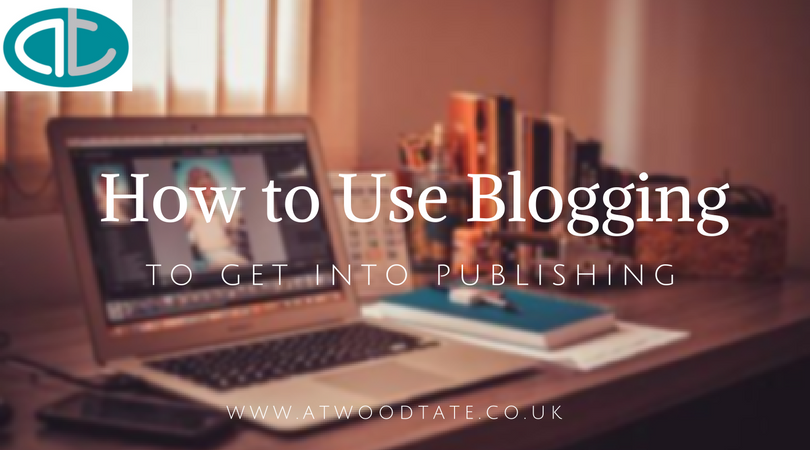 How to use Blogging to get into Publishing